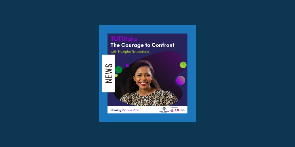 The Courage To Confront – The Second In The Desmond & Leah Tutu Legacy Foundation's Inspiring TutuTalks Series